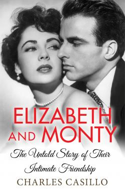 """""""Elizabeth And Monty - The Untold Story Of Their Intimate Friendship"""" by Charles Casillo!"""